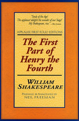 The First Part of Henry the Fourth: Applause First Folio Editions (Applause Shakespeare Library Folio Texts) (Pt. 1)