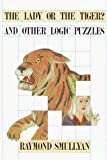 Lady or the Tiger? And Other Logic Puzzles Including a Mathematical Novel That Features Godel's Gre