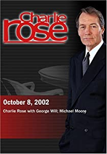 Charlie Rose with George Will; Michael Moore (October 8, 2002)