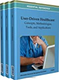 User-Driven Healthcare: Concepts, Methodologies, Tools, and Applications 
