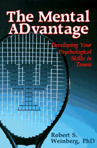 The Mental Advantage: Developing Your Psychological Skills in Tennis Robert S. Weinberg