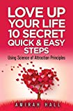 LOVE UP Your Life: 10 Quick & Easy Steps Using Science of Attraction Principles
