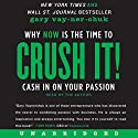 Crush It!: Why NOW Is the Time to Cash In on Your Passion Audiobook by Gary Vaynerchuk Narrated by Gary Vaynerchuk
