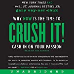 Crush It!: Why NOW Is the Time to Cash In on Your Passion | Gary Vaynerchuk