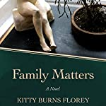 Family Matters: A Novel | Kitty Burns Florey