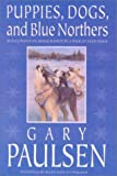 Puppies Dogs & Blue Northers (0613057422) by Paulsen, Gary