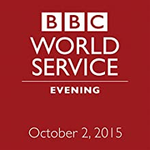 October 02, 2015: Evening  by  BBC Newshour Narrated by Owen Bennett-Jones, Lyse Doucet, Robin Lustig, Razia Iqbal, James Coomarasamy, Julian Marshall