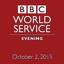 October 02, 2015: Evening  by  BBC Newshour Narrated by Owen Bennett-Jones, Lyse Doucet, Robin Lustig, Razia Iqbal, James Coomarasamy, Julian Marshall