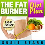 Lose Weight Fast: The Fat Burner Diet Plan...Eat Your Way To a Slimmer You ~ Susie Starr
