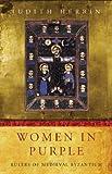 Women in Purple: Rulers of Medieval Byzantium (Women in History) (184212529X) by Herrin, Judith