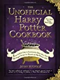 The Unofficial Harry Potter Cookbook: From Cauldron Cakes to Knickerbocker Glory--More Than 150 Magical Recipes for Muggles and Wizards by Dinah Bucholz (Sep 18 2010)