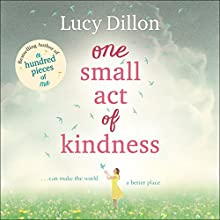 One Small Act of Kindness (       UNABRIDGED) by Lucy Dillon Narrated by Lucy Price-Lewis