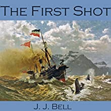 The First Shot (       UNABRIDGED) by J. J. Bell Narrated by Cathy Dobson