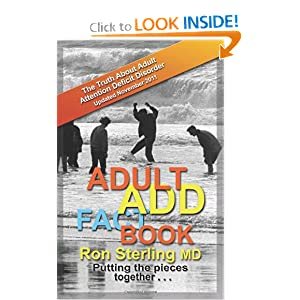 Adult ADD Factbook - The Truth About Adult Attention Deficit Disorder Updated November 2011 Ron Sterling M.D.