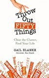 Throw Out Fifty Things: Clear the