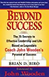 img - for Beyond Success: The 15 Secrets to Effective Leadership and Life Based on Legendary Coach John Wooden's Pyramid of Success by John Wooden (Foreword, Author), Brian D. Biro (1-Jan-2001) Paperback book / textbook / text book