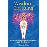 Wisdom Chi Kung: Practices for Enlivening the Brain with Chi Energy ~ Mantak Chia