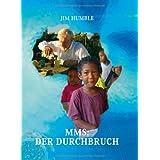 """MMS: Der Durchbruch: Ein Wundermittel f�r Afrika und auch den Rest der Weltvon """"Jim Humble"""""""