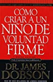 img - for Como criar a un nino de voluntad firme/New Strong -Willed Child (Spanish Edition) book / textbook / text book