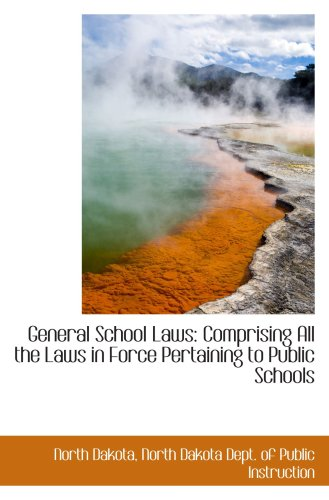 General School Laws: Comprising All the Laws in Force Pertaining to Public Schools