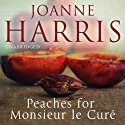 Peaches for Monsieur le Curé: Chocolat, Book 3 Audiobook by Joanne Harris Narrated by Rula Lenska, Gareth Armstrong