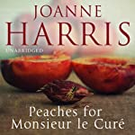 Peaches for Monsieur le Curé: Chocolat, Book 3 (       UNABRIDGED) by Joanne Harris Narrated by Rula Lenska, Gareth Armstrong