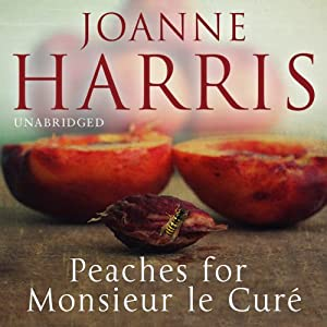 Peaches for Monsieur le Curé: Chocolat, Book 3 | [Joanne Harris]