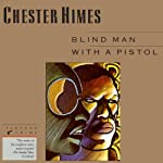 Blind Man with a Pistol: A Grave Digger & Coffin Ed Novel (       UNABRIDGED) by Chester Himes Narrated by Dion Graham