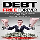 Debt Free Forever: Money Saving Tips and Budgeting Strategies to Get out of Debt and Achieve Financial Freedom Hörbuch von James John Gesprochen von: Stan Holden
