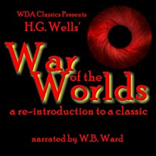 WDA Classics Presents H. G. Wells' War of the Worlds: A Re-Introduction to a Classic Audiobook by H. G. Wells, W. B. Ward - introduction Narrated by W. B. Ward