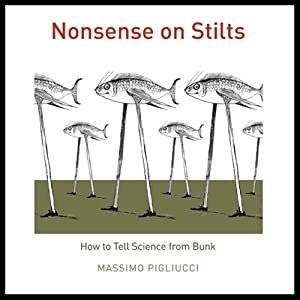 Nonsense on Stilts: How to Tell Science from Bunk | [Massimo Pigliucci]