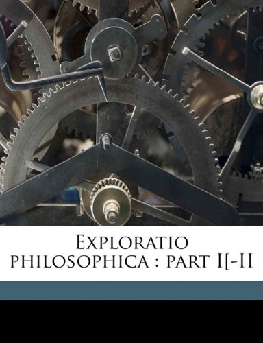 Exploratio philosophica: part I[-II Volume 1