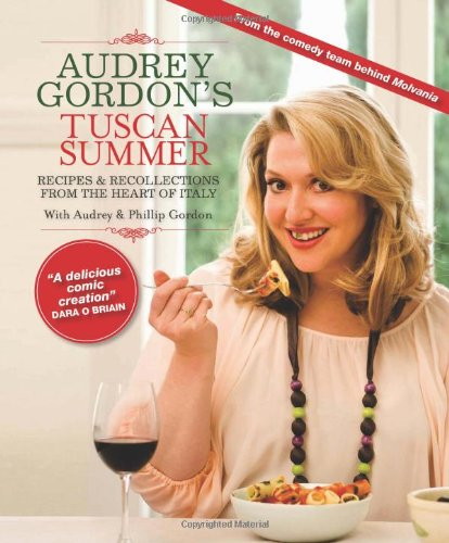 Audrey Gordon's Tuscan Summer: Recipes and Recollections from the Heart of Italy. by Audrey Gordon and Tom Gleisner (Recipes From An Italian Summer compare prices)