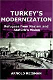 Turkey's Modernization: Refugees from Nazism and Ataturk's Vision