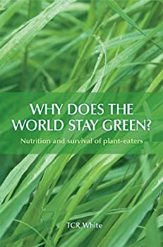 why does the world stay green?: nutrition and survival of plant-eaters - tcr white