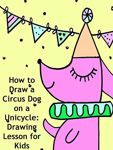 How to Draw a Circus Dog on a Unicycle: Drawing Lesson for Kids