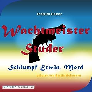Schlumpf Erwin, Mord (Wachtmeister Studer) Hörbuch