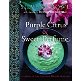 Purple Citrus & Sweet Perfume: Cuisine of the Eastern Mediterraneanby Silvena Rowe