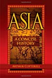 Asia: A Concise History (0470825049) by Cotterell, Arthur