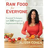 Raw Food for Everyone: Essential Techniques and 300 Simple-to-Sophisticated Recipesby Alissa Cohen