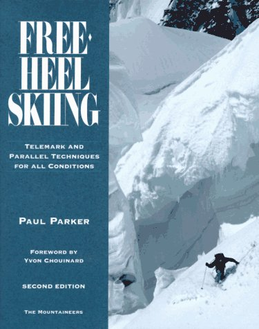 Free-Heel Skiing: Telemark and Parallel Techniques for All Conditions, Paul Parker