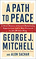 A Path to Peace: A Brief History of Israeli-Palestinian Negotiations and a Way Forward in the Middle East