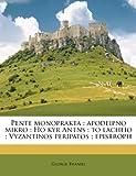 img - for Pente monoprakta: apodeipno mikro ; Ho kyr Antns ; to lacheio ; Vyzantinos peripatos ; epistroph (Greek Edition) book / textbook / text book