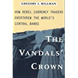 The Vandal's Crown: How Rebel Currency Traders Overthrew the World's Central Banksby Gregory J. Millman