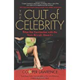 The Cult of Celebrity: What Our Fascination with the Stars Reveals About Us ~ Cooper Lawrence