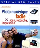 Photo num�rique facile & scan, retouche, impression