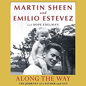 Along the Way: The Journey of a Father and Son | [Martin Sheen, Emilio Estevez, Hope Edelman]