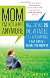Mom, I'm Not a Kid Anymore: Navigating 25 Inevitable Conversations That Arrive Before You Know It