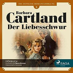 Der Liebesschwur (Die zeitlose Romansammlung von Barbara Cartland 6) Hörbuch