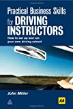 John Miller Practical Business Skills for Driving Instructors: How to Set Up and Run Your Own Driving School